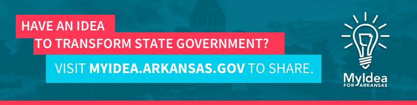 Have an Idea To Transform State Government? Visit MyIdea.arkansas.gov